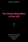 The Global Biopolitics of the IUD: How Science Constructs Contraceptive Users and Women's Bodies (Inside Technology) Cover Image
