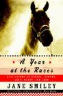 A Year at the Races: Reflections on Horses, Humans, Love, Money, and Luck Cover Image