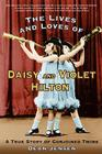 The Lives and Loves of Daisy and Violet Hilton: A True Story of Conjoined Twins Cover Image