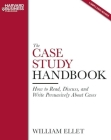 The Case Study Handbook: How to Read, Discuss, and Write Persuasively about Cases Cover Image