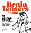 Brain Teasers for Adults: 75 Large Print Puzzles, Riddles, and Games to Keep You on Your Toes Cover Image