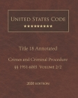 United States Code Annotated Title 18 Crimes and Criminal Procedure 2020 Edition §§1951 - 6005 Volume 2/2 Cover Image