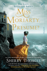 Miss Moriarty, I Presume? (The Lady Sherlock Series #6) Cover Image
