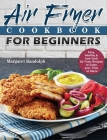 Air Fryer Cookbook For Beginners: Easy, Healthy & Low-Carb Air Fryer Recipes to Enjoy your Time at Home Cover Image