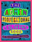 The Admin Professional Coloring Book of Inspirational Quotes: A Funny Administrative Assistant/ Worker Adult Coloring Book for Relaxation, Motivation Cover Image