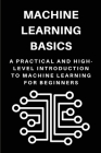 Machine Learning Basics: A Practical And High-Level Introduction To Machine Learning For Beginners: Machine Learning Libraries Cover Image