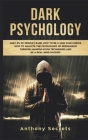 Dark Psychology: Only 3% of People Learn How to Be a Man Who Knows How to Analyze the Psychology of Persuasion Through Manipulation Tec Cover Image