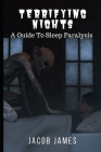 Terrifying Nights: A Guide To Sleep Paralysis Cover Image