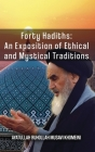 Forty Hadiths: An Exposition Of Ethical And Mystical Traditions Cover Image