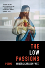 The Low Passions: Poems Cover Image