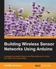Building Wireless Sensor Networks Using Arduino Cover Image