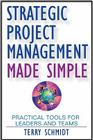 Strategic Project Management Made Simple: Practical Tools for Leaders and Teams Cover Image
