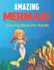 Amazing Mermaid Coloring Book for Adults: An Adult Coloring Book Featuring Beautiful Mermaids, Ocean and Relaxing Design. Vol-1 Cover Image