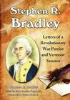 Stephen R. Bradley: Letters of a Revolutionary War Patriot and Vermont Senator Cover Image