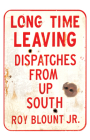 Long Time Leaving: Dispatches from Up South Cover Image
