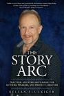 The Story Arc: Practical and Persuasive Magic for Authors, Speakers and Product Creators Cover Image