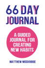 66 Day Journal: A Guided Journal for Creating New Habits Cover Image