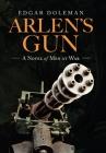 Arlen's Gun: A Novel of Men at War Cover Image