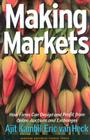 Making Markets: How Firms Can Design and Profit from Online Auctions and Exchanges Cover Image