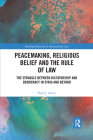Peacemaking, Religious Belief and the Rule of Law: The Struggle Between Dictatorship and Democracy in Syria and Beyond Cover Image