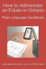 How to Administer an Estate in Ontario: Plain Language Handbook Cover Image