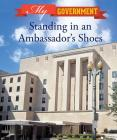 Standing in an Ambassador's Shoes (My Government) Cover Image
