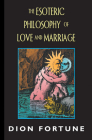 The Esoteric Philosophy of Love and Marriage Cover Image