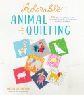 Adorable Animal Quilting: 20+ Charming Patterns for Paper-Pieced Dogs, Cats, Turtles, Monkeys and More Cover Image