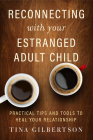 Reconnecting with Your Estranged Adult Child: Practical Tips and Tools to Heal Your Relationship Cover Image
