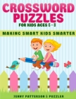 Crossword Puzzles for Kids Ages 6 - 8: Making Smart Kids Smarter Cover Image