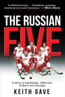 The Russian Five: A Story of Espionage, Defection, Bribery and Courage Cover Image