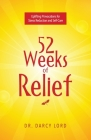 52 Weeks of Relief: Uplifting Provocations for Stress Reduction and Self-Care Cover Image