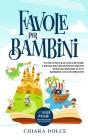 Favole per Bambini: Un Esclusiva Raccolta di Fiabe e Favole ricche di insegnamenti per far crescere il tuo Bambino con sani principi + 7 s Cover Image
