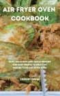 Air Fryer Oven Cookbook: Easy, delicious and quick recipes for busy people to help you master your air fryer oven Cover Image