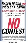 No Contest: Corporate Lawyers and the Perversion of Justice in America Cover Image