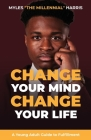 Change Your Mind, Change Your Life: A Young Adult Guide to Fulfillment Cover Image