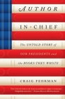 Author in Chief: The Untold Story of Our Presidents and the Books They Wrote Cover Image