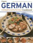 Classic German Cookbook: 70 Traditional Recipes from Germany, Austria, Hungary and the Czech Republic, Shown Step by Step in 300 Photographs Cover Image