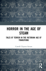 Horror in the Age of Steam: Tales of Terror in the Victorian Age of Transitions Cover Image