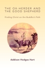 The Ox-Herder and the Good Shepherd: Finding Christ on the Buddha's Path Cover Image