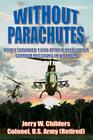 Without Parachutes: How I Survived 1,000 Attack Helicopter Combat Missions In Vietnam Cover Image