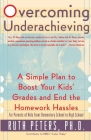 Overcoming Underachieving: A Simple Plan to Boost Your Kids' Grades and End the Homework Hassles Cover Image