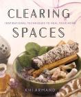 Clearing Spaces: Inspirational Techniques to Heal Your Home Cover Image