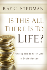 Is This All There Is to Life?: Finding Wisdom for Life in Ecclesiastes Cover Image