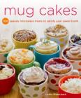 Mug Cakes: 100 Speedy Microwave Treats to Satisfy Your Sweet Tooth Cover Image