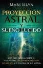 Proyección astral y sueño lúcido: Una guía esencial sobre el viaje astral, las experiencias fuera del cuerpo y el control de sus sueños Cover Image