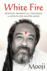 White Fire: Spiritual Insights and Teachings of Advaita Zen Master Mooji Cover Image