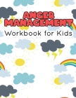 Anger Management Workbook for Kids: 55 Activities to Help Kids Stay Calm and Make Better Choices When They Feel Mad Cover Image
