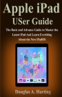 Apple iPad USer Guide: The Basic and Advance Guide to Master the Latest iPad And Learn Everthing About the New iPadOS Cover Image
