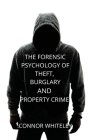 The Forensic Psychology of Theft, Burglary and Property Crime (Introductory #26) Cover Image